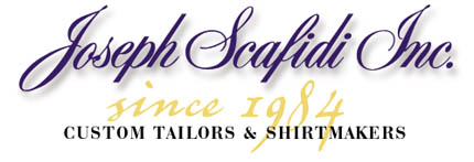 [Joseph Scafidi Inc. - Custom Tailors and Shirtmakers since 1984]
